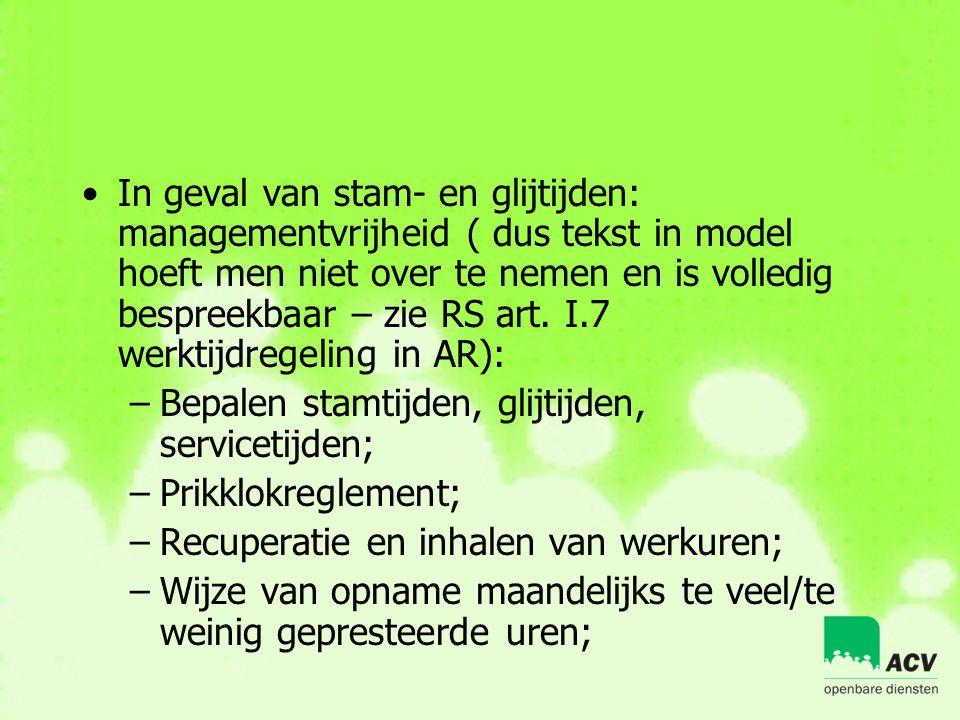 •In geval van stam- en glijtijden: managementvrijheid ( dus tekst in model hoeft men niet over te nemen en is volledig bespreekbaar – zie RS art. I.7
