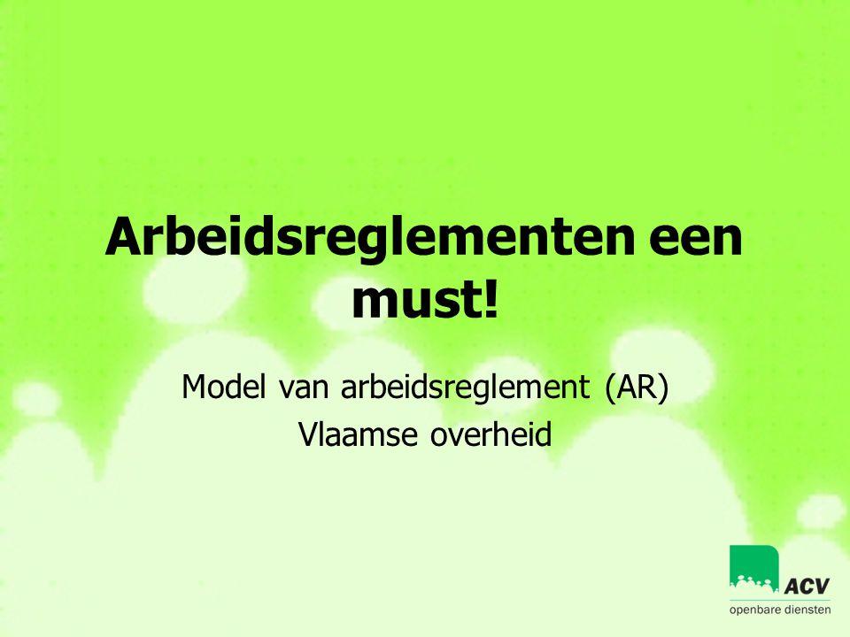 Arbeidsreglementen een must! Model van arbeidsreglement (AR) Vlaamse overheid