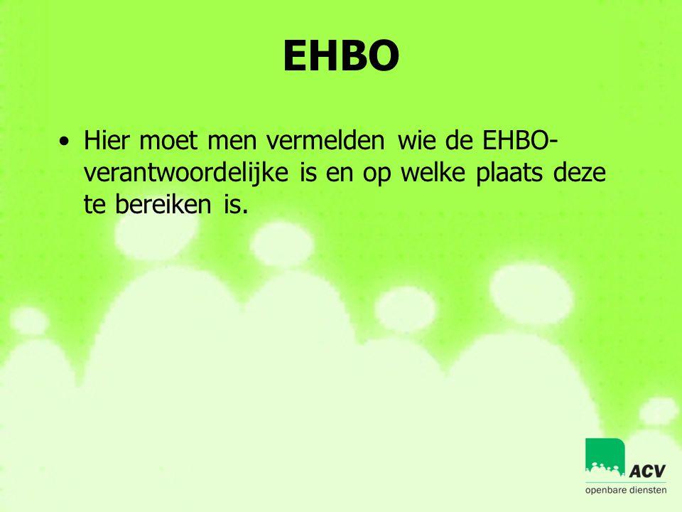 EHBO •Hier moet men vermelden wie de EHBO- verantwoordelijke is en op welke plaats deze te bereiken is.