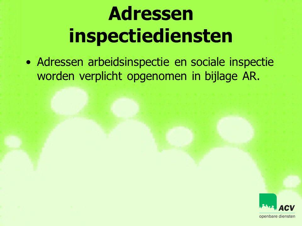 Adressen inspectiediensten •Adressen arbeidsinspectie en sociale inspectie worden verplicht opgenomen in bijlage AR.