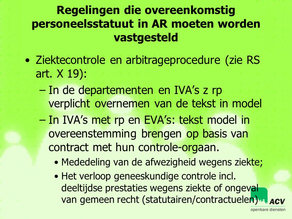 Regelingen die overeenkomstig personeelsstatuut in AR moeten worden vastgesteld •Ziektecontrole en arbitrageprocedure (zie RS art. X 19): –In de depar