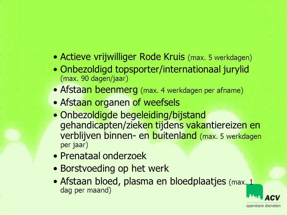 •Actieve vrijwilliger Rode Kruis (max. 5 werkdagen) •Onbezoldigd topsporter/internationaal jurylid (max. 90 dagen/jaar) •Afstaan beenmerg (max. 4 werk