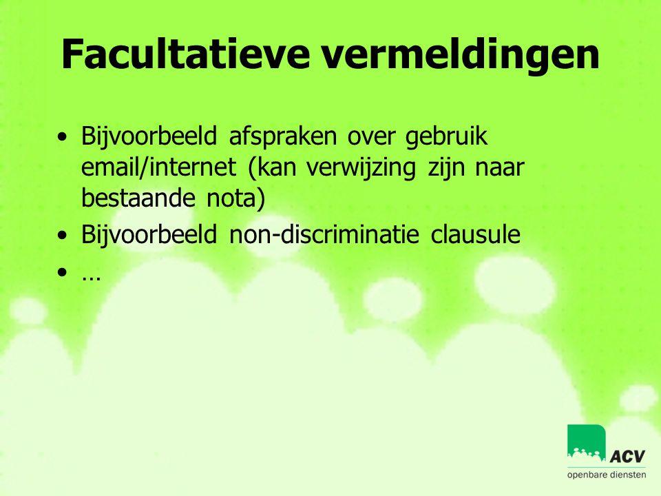 Facultatieve vermeldingen •Bijvoorbeeld afspraken over gebruik email/internet (kan verwijzing zijn naar bestaande nota) •Bijvoorbeeld non-discriminati