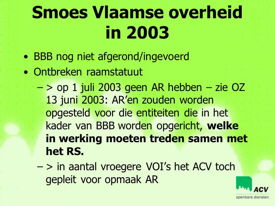 Smoes Vlaamse overheid in 2003 •BBB nog niet afgerond/ingevoerd •Ontbreken raamstatuut –> op 1 juli 2003 geen AR hebben – zie OZ 13 juni 2003: AR'en z