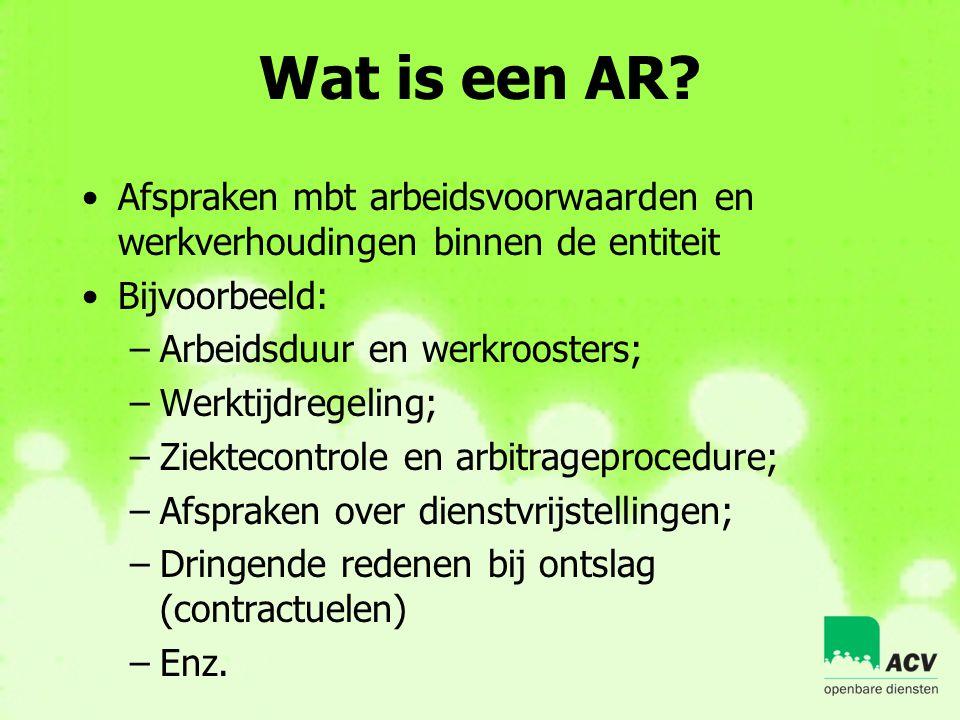 Wat is een AR? •Afspraken mbt arbeidsvoorwaarden en werkverhoudingen binnen de entiteit •Bijvoorbeeld: –Arbeidsduur en werkroosters; –Werktijdregeling