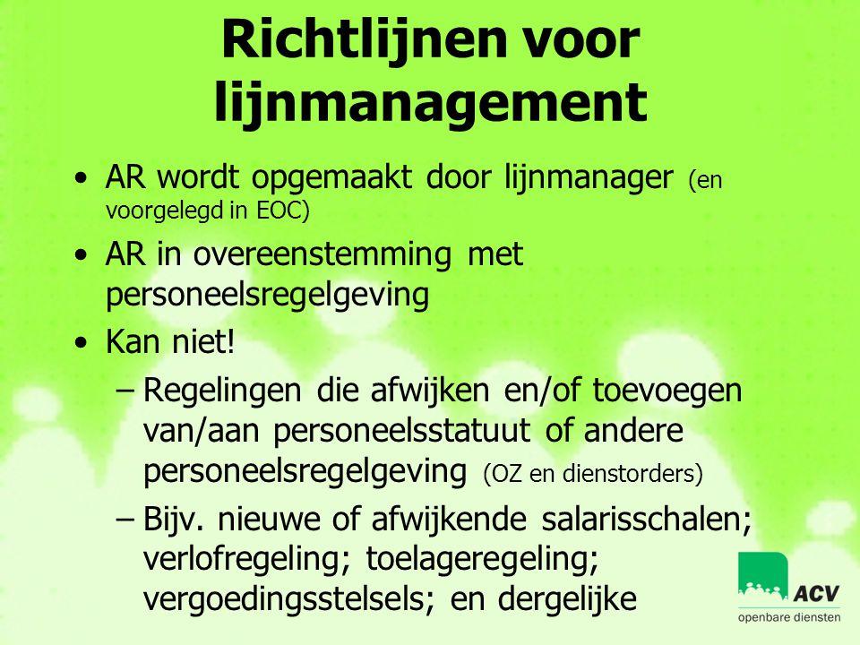 Richtlijnen voor lijnmanagement •AR wordt opgemaakt door lijnmanager (en voorgelegd in EOC) •AR in overeenstemming met personeelsregelgeving •Kan niet