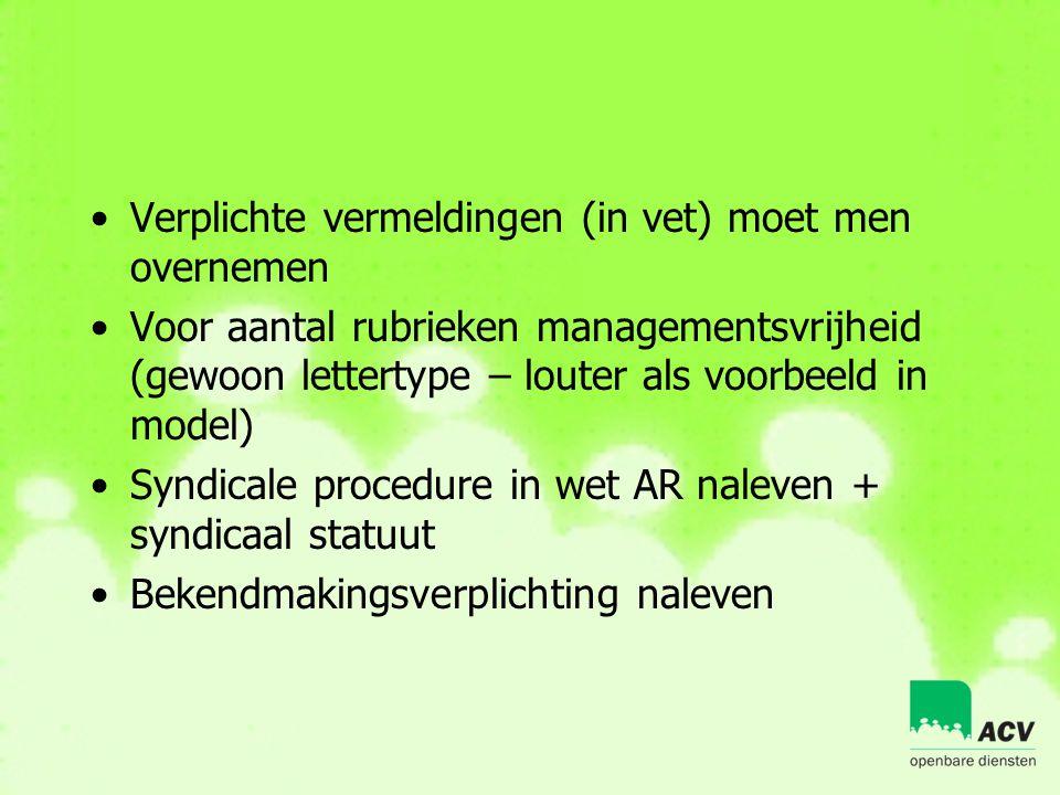 •Verplichte vermeldingen (in vet) moet men overnemen •Voor aantal rubrieken managementsvrijheid (gewoon lettertype – louter als voorbeeld in model) •S