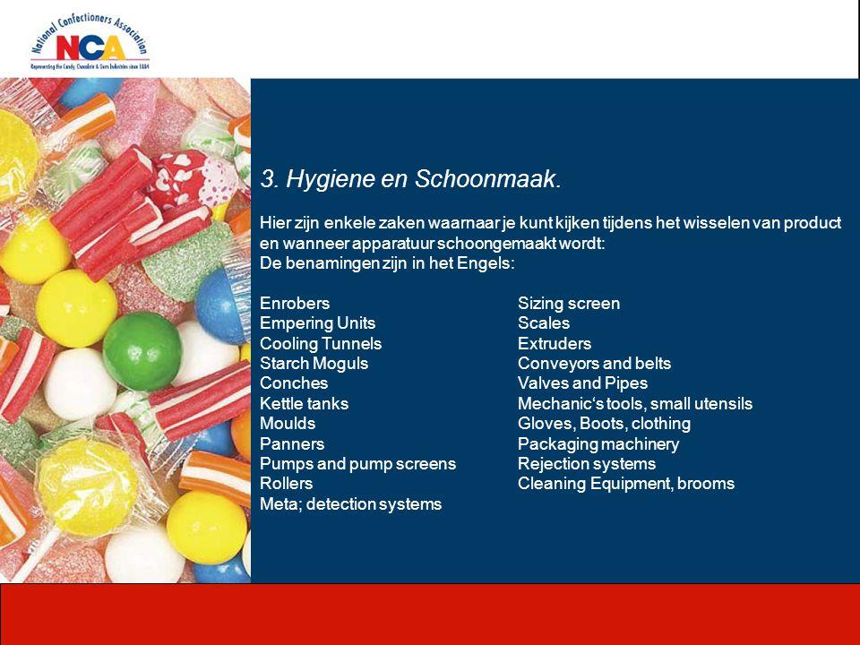 3. Hygiene en Schoonmaak. Hier zijn enkele zaken waarnaar je kunt kijken tijdens het wisselen van product en wanneer apparatuur schoongemaakt wordt: D