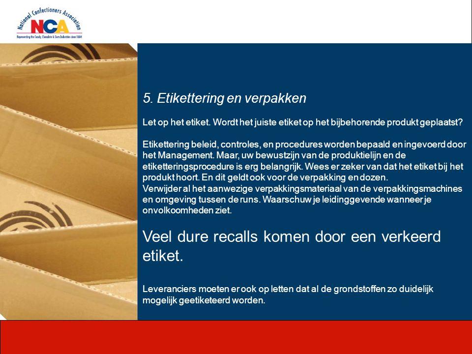 5. Etikettering en verpakken Let op het etiket. Wordt het juiste etiket op het bijbehorende produkt geplaatst? Etikettering beleid, controles, en proc