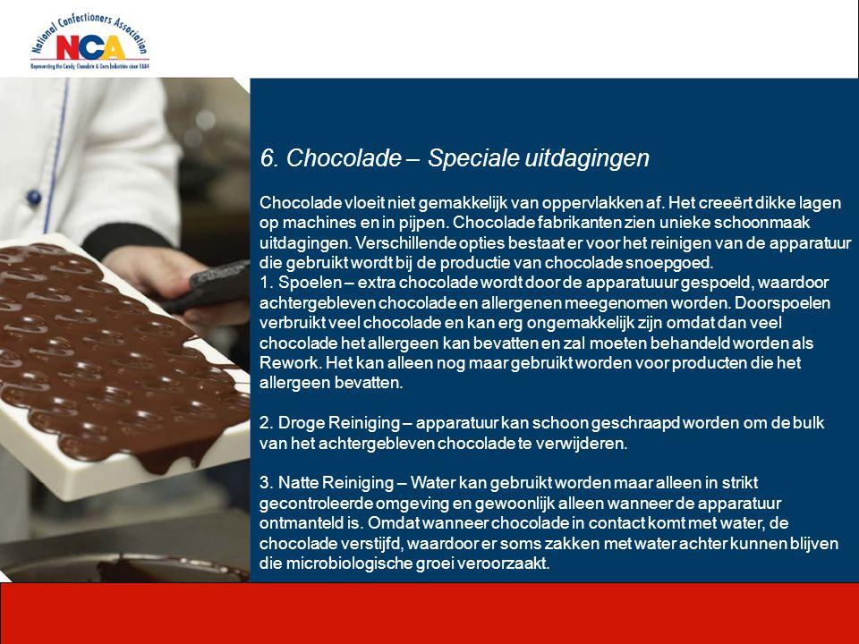 6. Chocolade – Speciale uitdagingen Chocolade vloeit niet gemakkelijk van oppervlakken af. Het creeërt dikke lagen op machines en in pijpen. Chocolade