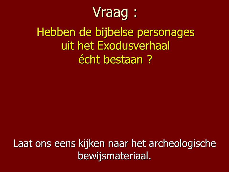 Vraag : Laat ons eens kijken naar het archeologische bewijsmateriaal.
