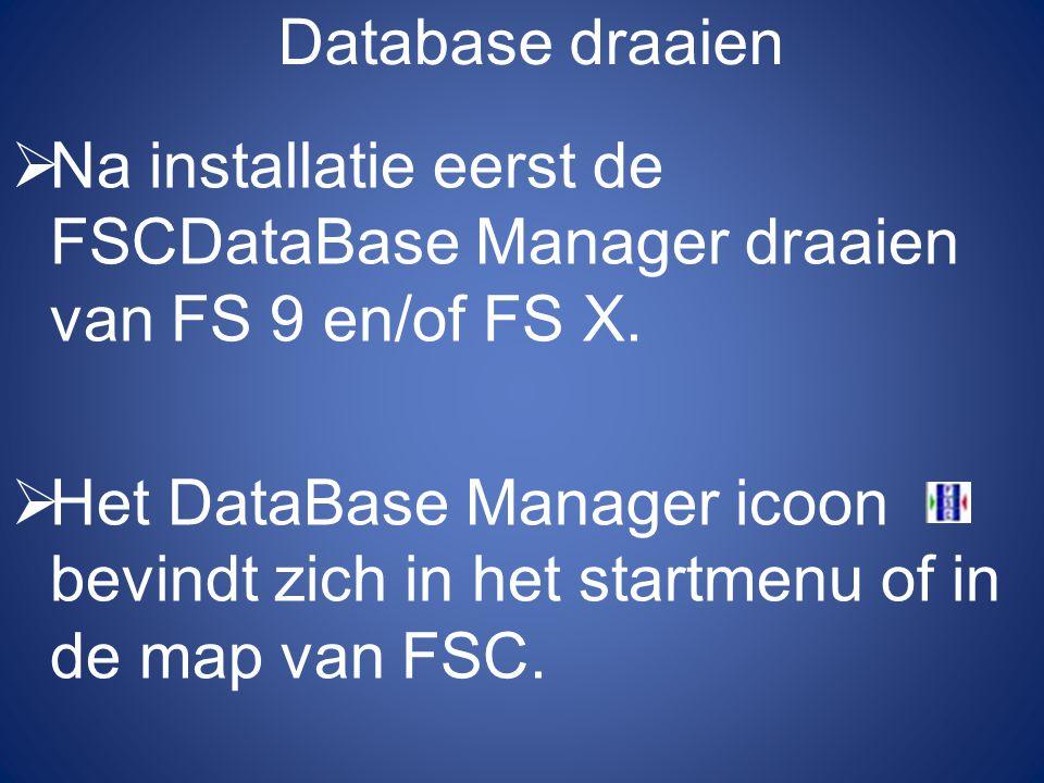 Database draaien  Na installatie eerst de FSCDataBase Manager draaien van FS 9 en/of FS X.  Het DataBase Manager icoon bevindt zich in het startmenu