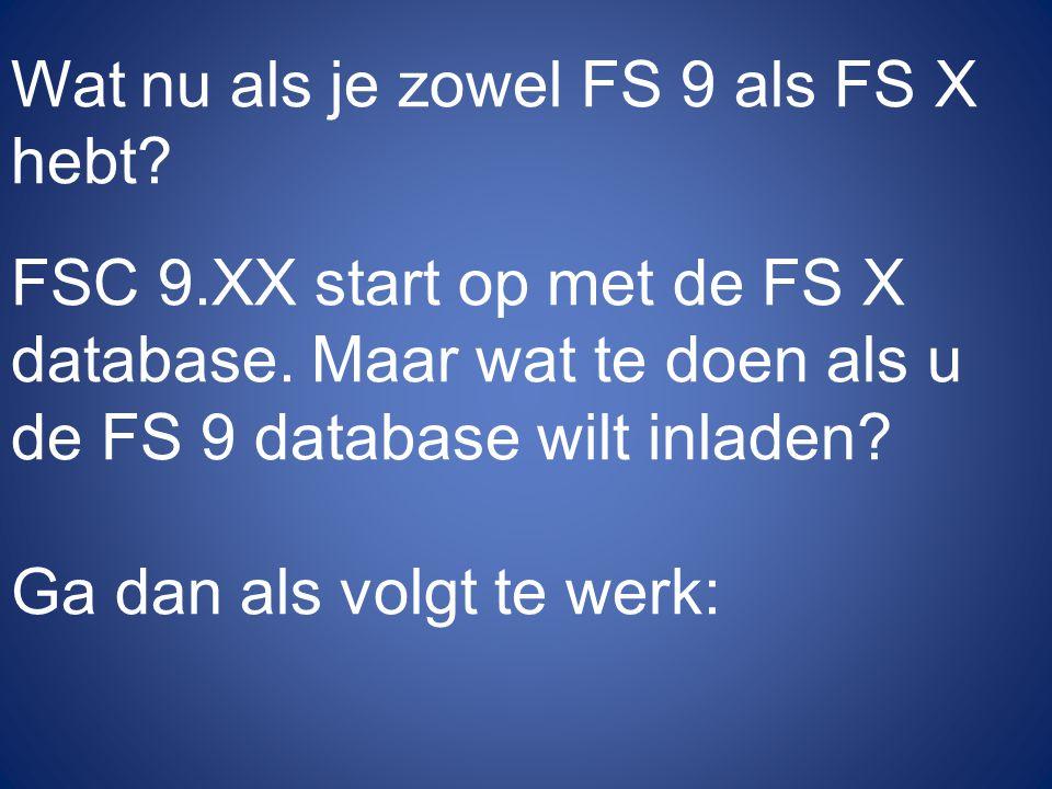 Wat nu als je zowel FS 9 als FS X hebt? FSC 9.XX start op met de FS X database. Maar wat te doen als u de FS 9 database wilt inladen? Ga dan als volgt