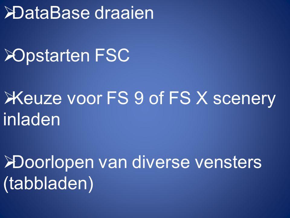  DataBase draaien  Opstarten FSC  Keuze voor FS 9 of FS X scenery inladen  Doorlopen van diverse vensters (tabbladen)