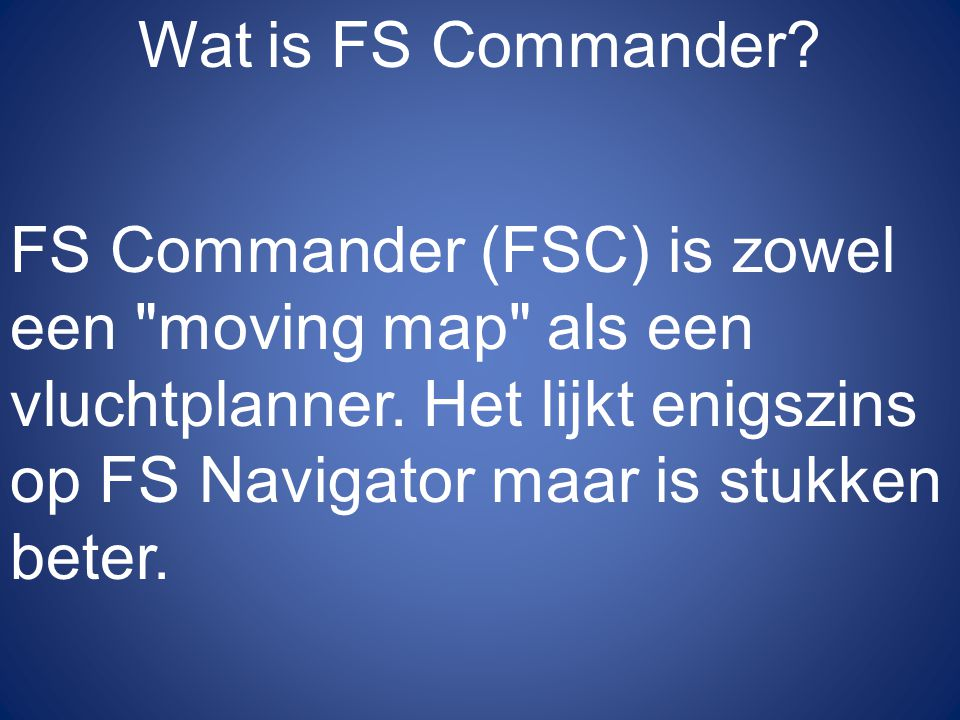Wat is FS Commander? FS Commander (FSC) is zowel een