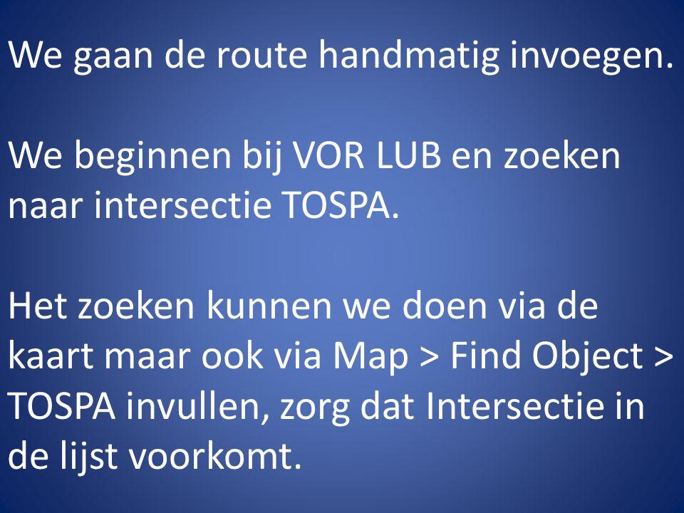 We gaan de route handmatig invoegen. We beginnen bij VOR LUB en zoeken naar intersectie TOSPA. Het zoeken kunnen we doen via de kaart maar ook via Map