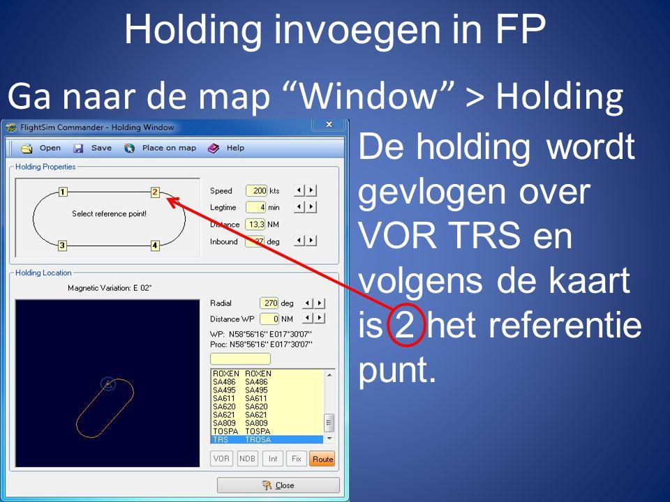 """Holding invoegen in FP Ga naar de map """"Window"""" > Holding De holding wordt gevlogen over VOR TRS en volgens de kaart is 2 het referentie punt."""