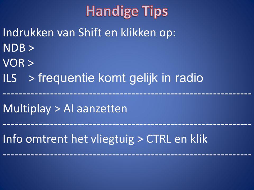 Indrukken van Shift en klikken op: NDB> VOR > ILS > frequentie komt gelijk in radio ---------------------------------------------------------------- M
