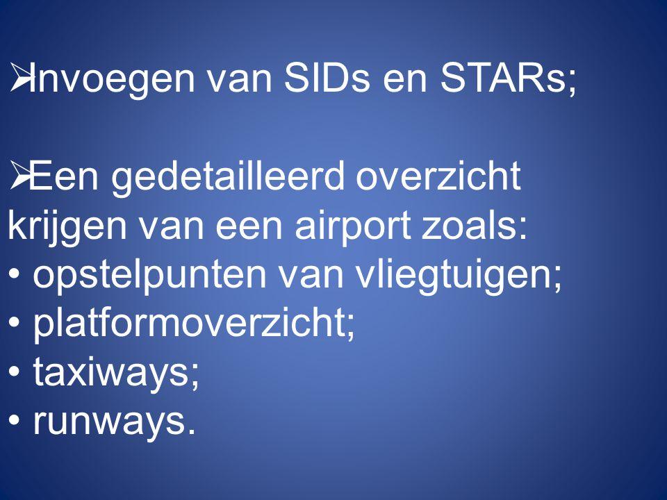  Invoegen van SIDs en STARs;  Een gedetailleerd overzicht krijgen van een airport zoals: • opstelpunten van vliegtuigen; • platformoverzicht; • taxiways; • runways.