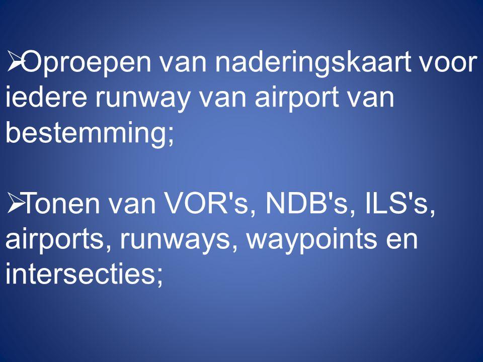  Oproepen van naderingskaart voor iedere runway van airport van bestemming;  Tonen van VOR s, NDB s, ILS s, airports, runways, waypoints en intersecties;