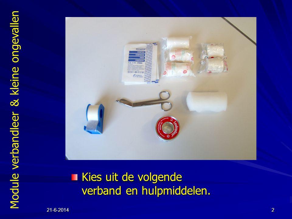 Module verbandleer & kleine ongevallen 21-6-20142 Kies uit de volgende verband en hulpmiddelen.