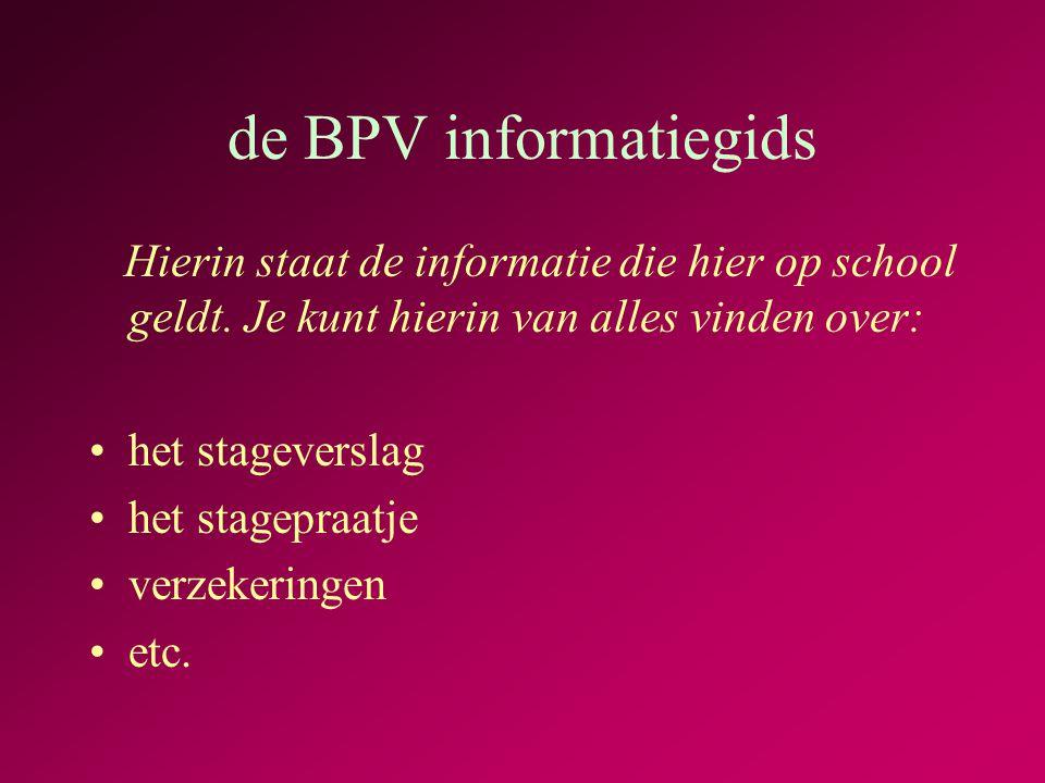 de BPV informatiegids Hierin staat de informatie die hier op school geldt.
