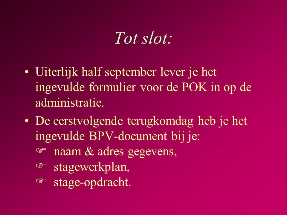 Tot slot: •Uiterlijk half september lever je het ingevulde formulier voor de POK in op de administratie.