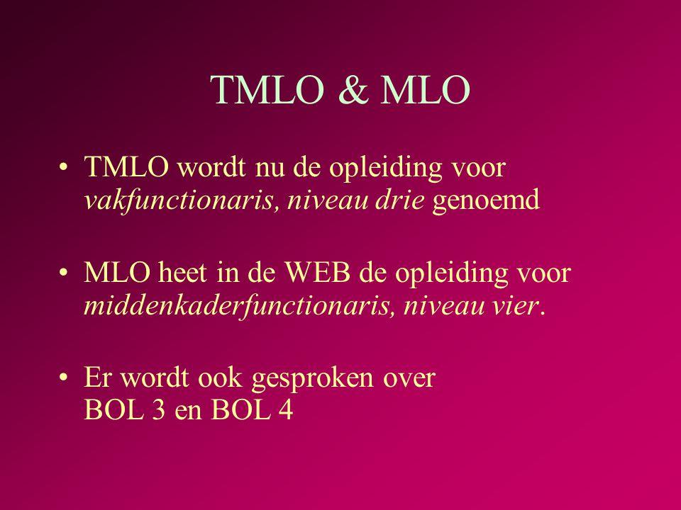 TMLO & MLO •TMLO wordt nu de opleiding voor vakfunctionaris, niveau drie genoemd •MLO heet in de WEB de opleiding voor middenkaderfunctionaris, niveau vier.