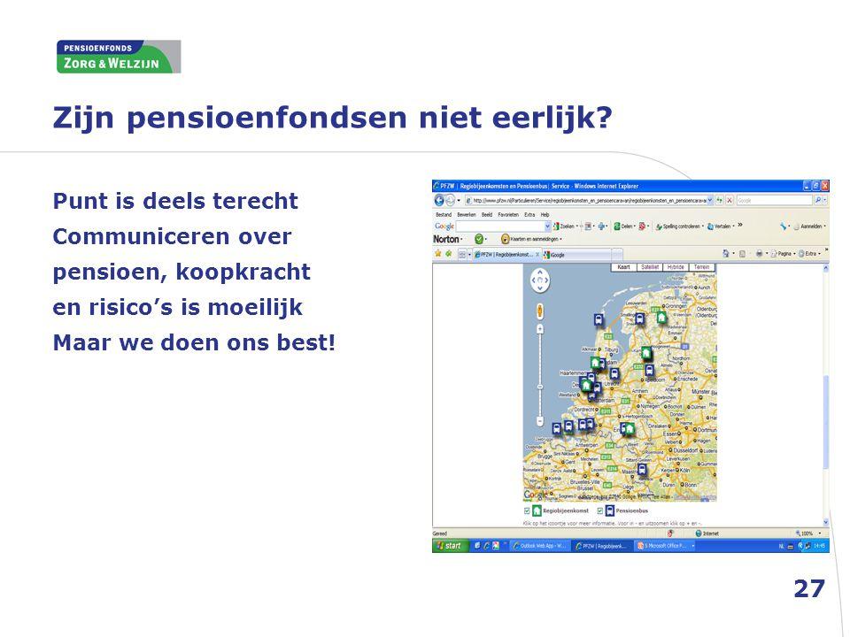 Zijn pensioenfondsen niet eerlijk? 27 Punt is deels terecht Communiceren over pensioen, koopkracht en risico's is moeilijk Maar we doen ons best!