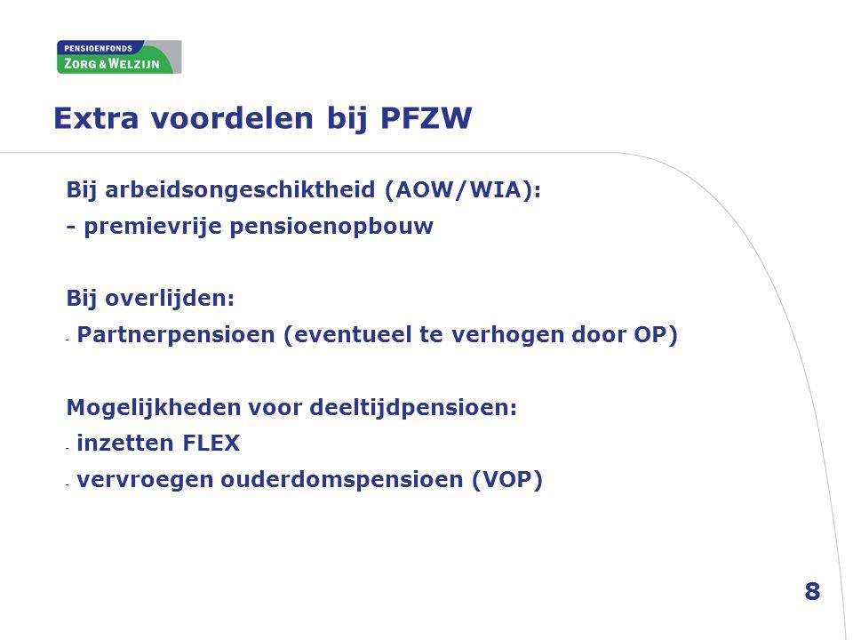 Extra voordelen bij PFZW 8 Bij arbeidsongeschiktheid (AOW/WIA): - premievrije pensioenopbouw Bij overlijden: - Partnerpensioen (eventueel te verhogen