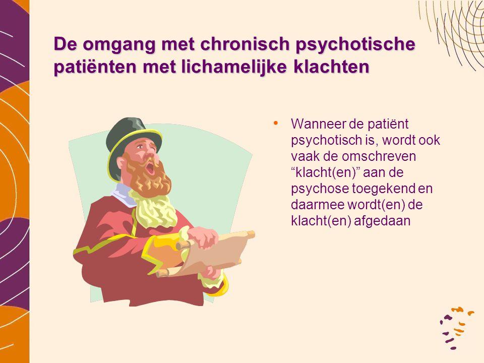 """De omgang met chronisch psychotische patiënten met lichamelijke klachten • Wanneer de patiënt psychotisch is, wordt ook vaak de omschreven """"klacht(en)"""