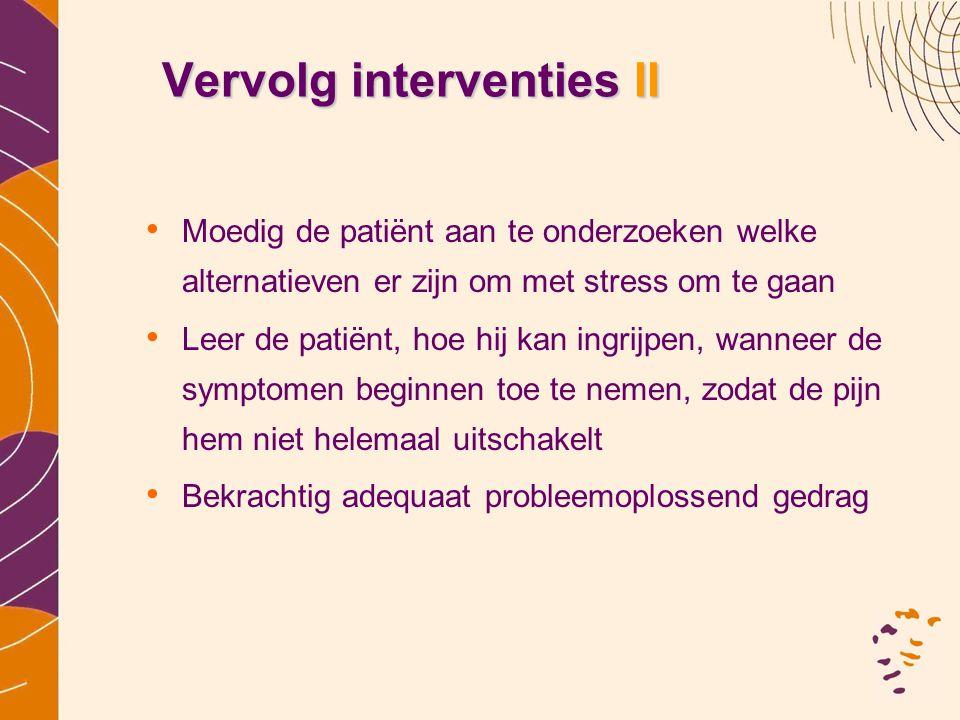 Vervolg interventies II • Moedig de patiënt aan te onderzoeken welke alternatieven er zijn om met stress om te gaan • Leer de patiënt, hoe hij kan ing
