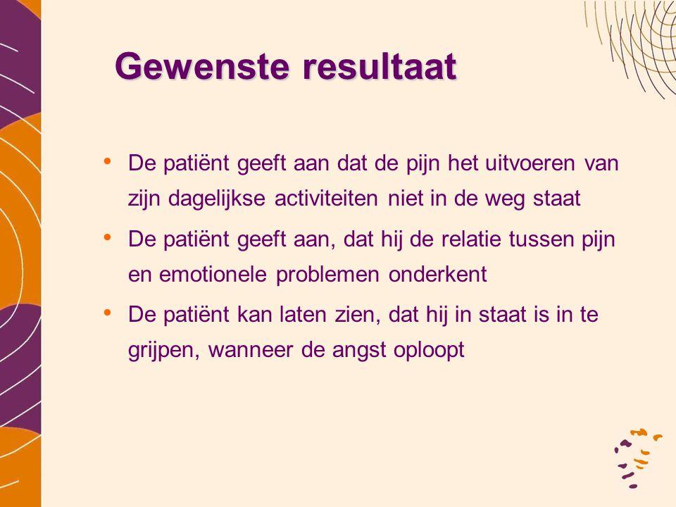 Gewenste resultaat • De patiënt geeft aan dat de pijn het uitvoeren van zijn dagelijkse activiteiten niet in de weg staat • De patiënt geeft aan, dat