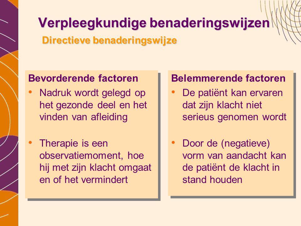 Verpleegkundige benaderingswijzen Directieve benaderingswijze Bevorderende factoren • Nadruk wordt gelegd op het gezonde deel en het vinden van afleid