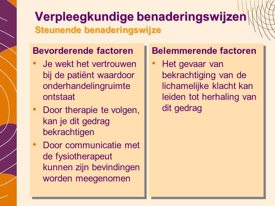 Verpleegkundige benaderingswijzen Steunende benaderingswijze Bevorderende factoren • Je wekt het vertrouwen bij de patiënt waardoor onderhandelingruim