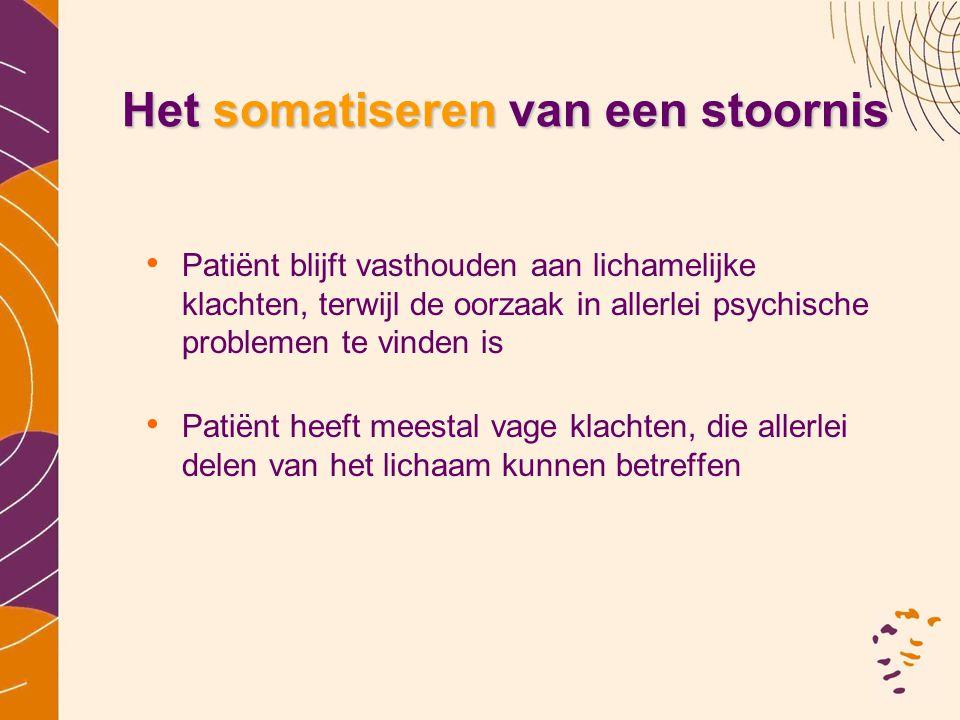 Het somatiseren van een stoornis • Patiënt blijft vasthouden aan lichamelijke klachten, terwijl de oorzaak in allerlei psychische problemen te vinden