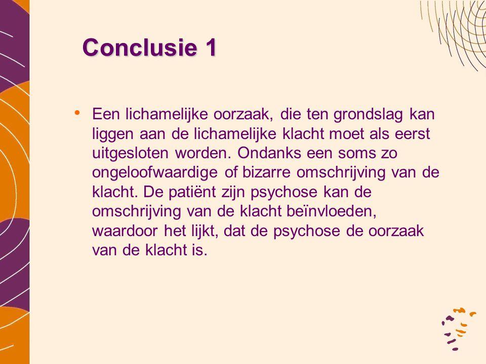 Conclusie 1 •E•Een lichamelijke oorzaak, die ten grondslag kan liggen aan de lichamelijke klacht moet als eerst uitgesloten worden. Ondanks een soms z