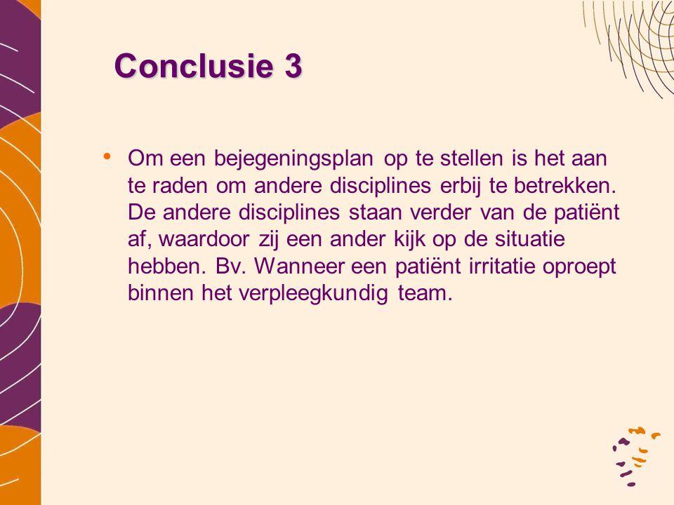 Conclusie 3 • Om een bejegeningsplan op te stellen is het aan te raden om andere disciplines erbij te betrekken. De andere disciplines staan verder va