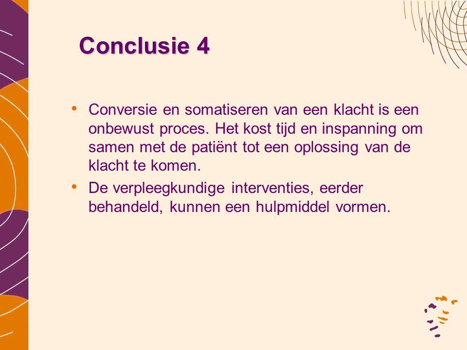 Conclusie 4 • Conversie en somatiseren van een klacht is een onbewust proces. Het kost tijd en inspanning om samen met de patiënt tot een oplossing va