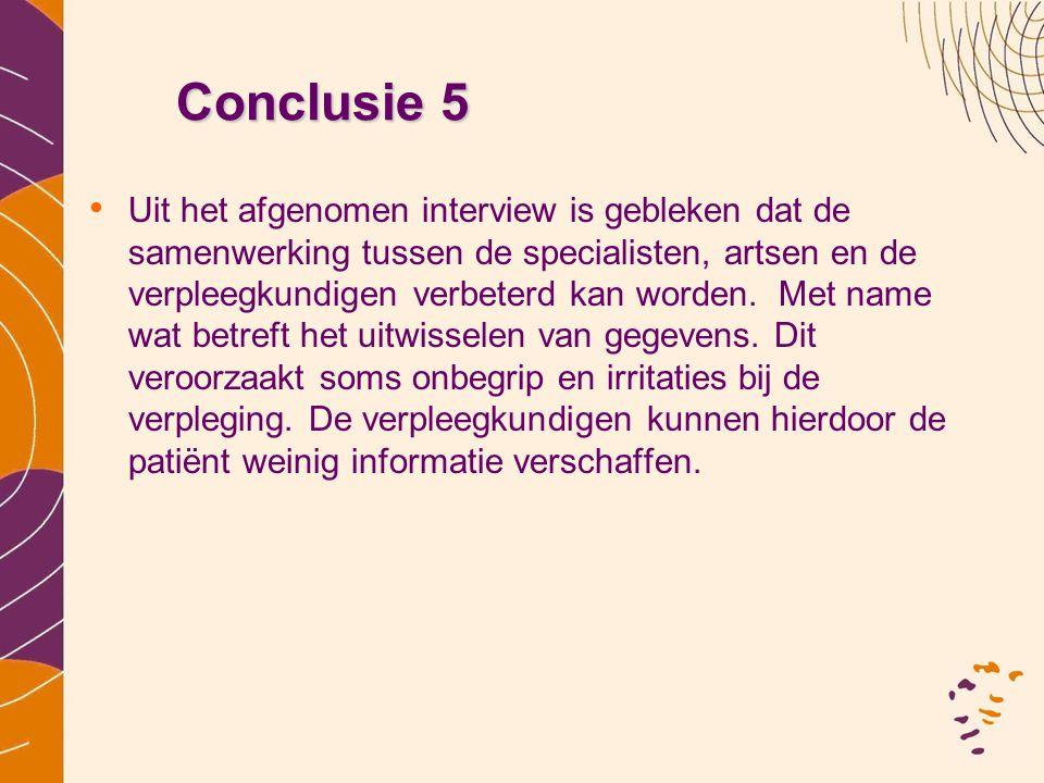 Conclusie 5 • Uit het afgenomen interview is gebleken dat de samenwerking tussen de specialisten, artsen en de verpleegkundigen verbeterd kan worden.