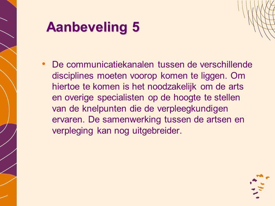 Aanbeveling 5 • De communicatiekanalen tussen de verschillende disciplines moeten voorop komen te liggen. Om hiertoe te komen is het noodzakelijk om d