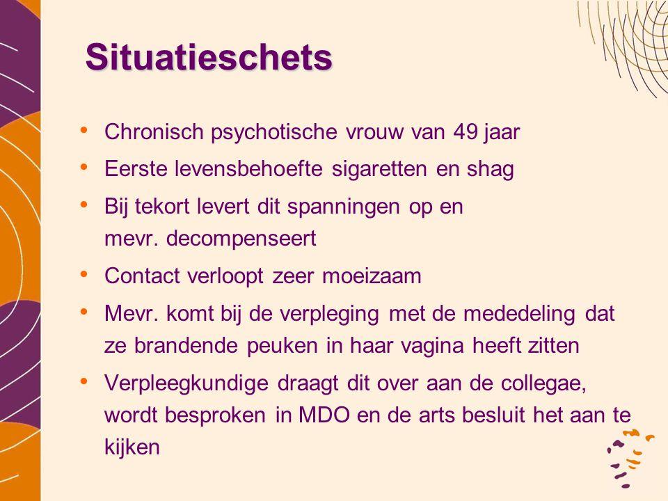 Situatieschets • Chronisch psychotische vrouw van 49 jaar • Eerste levensbehoefte sigaretten en shag • Bij tekort levert dit spanningen op en mevr. de