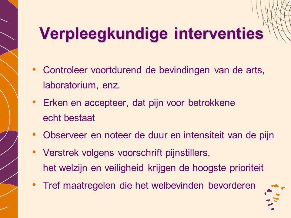 Verpleegkundige interventies • Controleer voortdurend de bevindingen van de arts, laboratorium, enz. • Erken en accepteer, dat pijn voor betrokkene ec