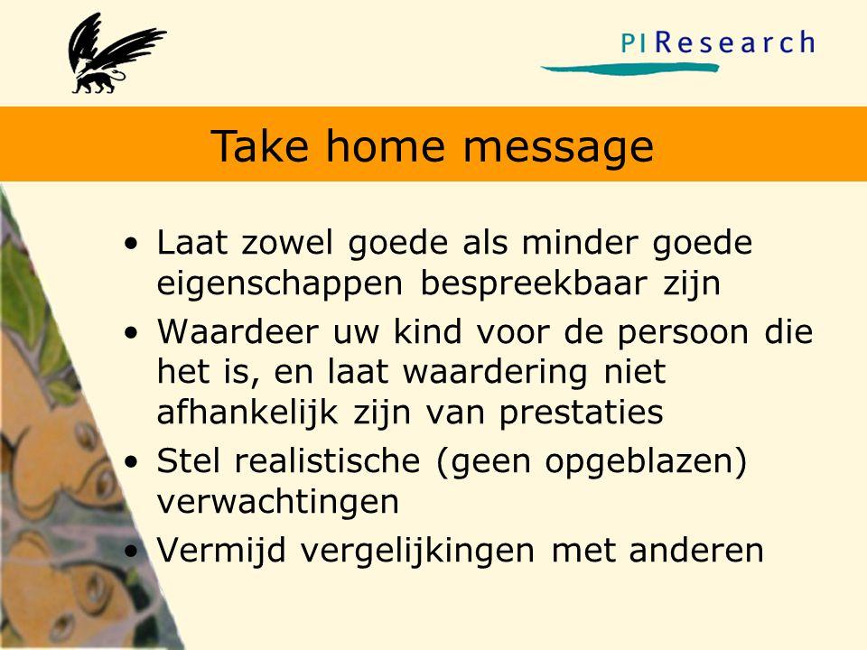 Take home message •Laat zowel goede als minder goede eigenschappen bespreekbaar zijn •Waardeer uw kind voor de persoon die het is, en laat waardering