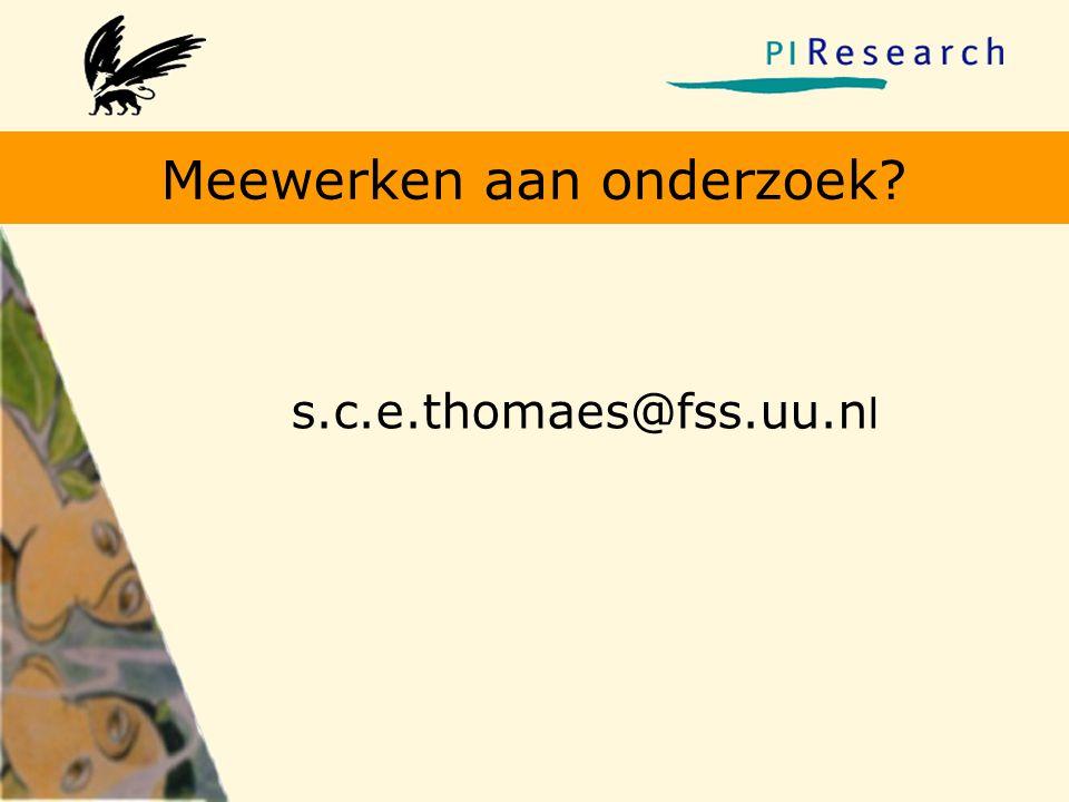 Meewerken aan onderzoek? s.c.e.thomaes@fss.uu.n l