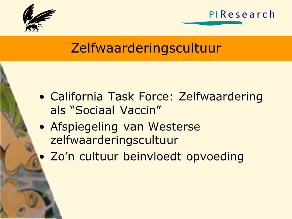 """Zelfwaarderingscultuur •California Task Force: Zelfwaardering als """"Sociaal Vaccin"""" •Afspiegeling van Westerse zelfwaarderingscultuur •Zo'n cultuur bei"""