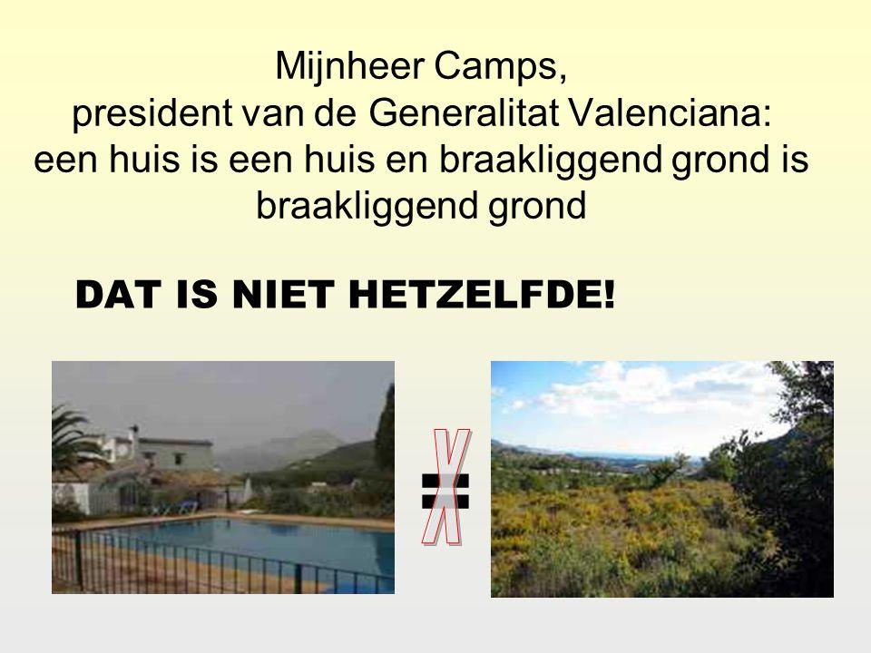 Mijnheer Camps, president van de Generalitat Valenciana: een huis is een huis en braakliggend grond is braakliggend grond DAT IS NIET HETZELFDE.