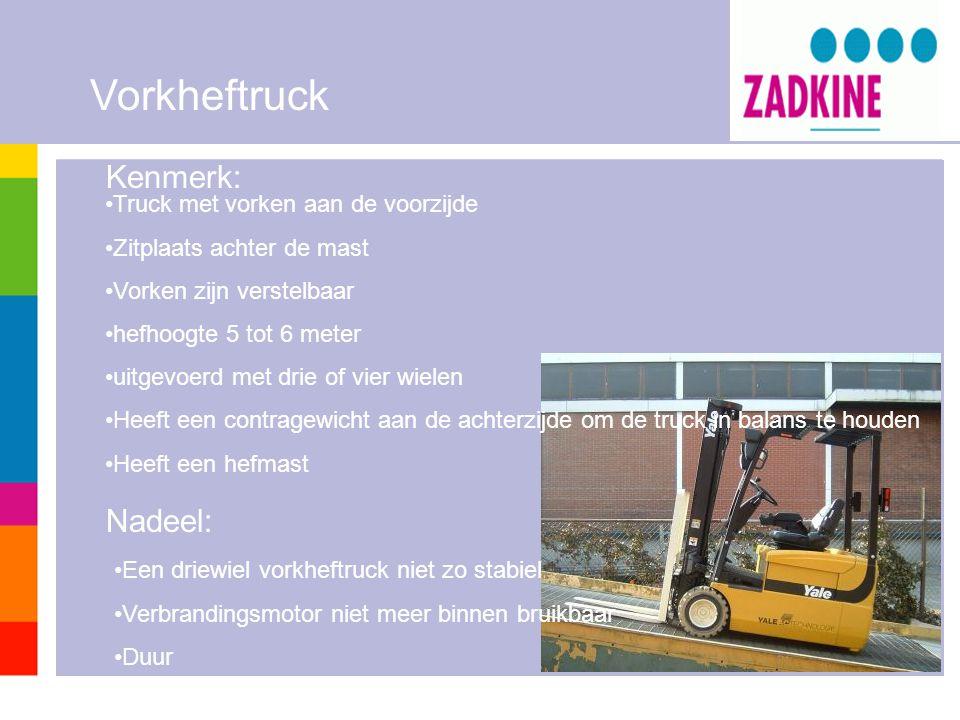 Vorkheftruck Kenmerk: Nadeel: •Truck met vorken aan de voorzijde •Zitplaats achter de mast •Vorken zijn verstelbaar •hefhoogte 5 tot 6 meter •uitgevoe