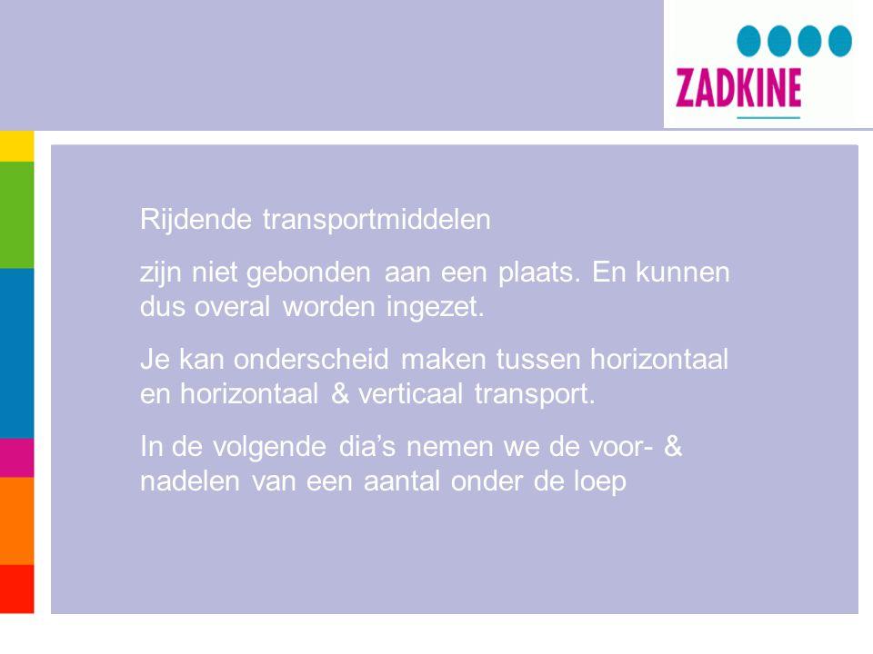 Rijdende transportmiddelen zijn niet gebonden aan een plaats. En kunnen dus overal worden ingezet. Je kan onderscheid maken tussen horizontaal en hori