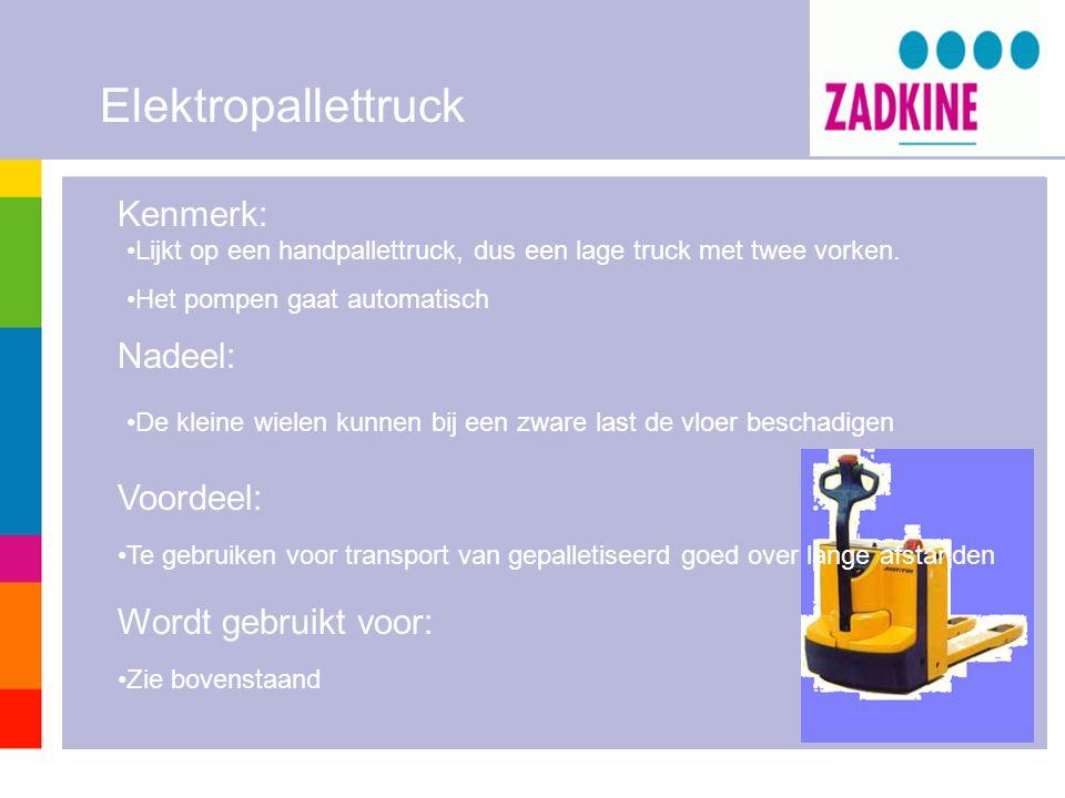 Elektropallettruck Kenmerk: Nadeel: Voordeel: Wordt gebruikt voor: •Lijkt op een handpallettruck, dus een lage truck met twee vorken. •Het pompen gaat